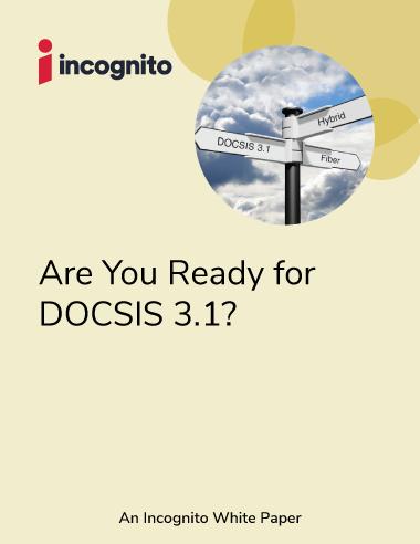Incognito DOCSIS 3.1 white paper