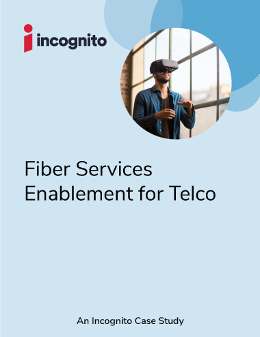 Incognito fiber service enablement for telco case study
