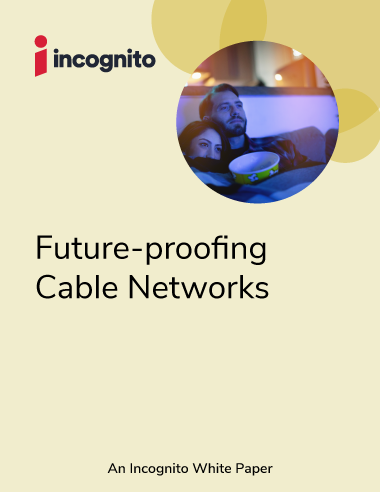 Incognito future-proofing cable networks white paper