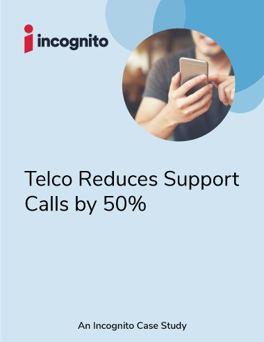 Incognito reduce support calls by 50 percent case study